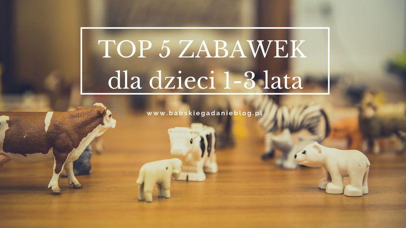 TOP 5 zabawek dla dzieci 1-3 lata